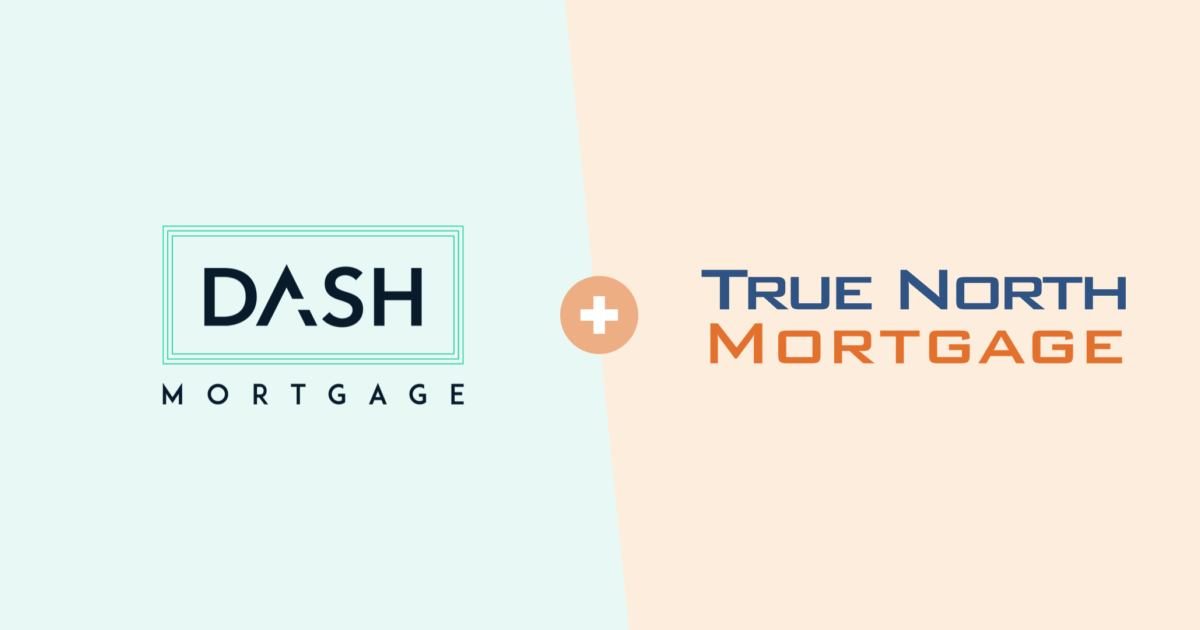 Dash Mortgage is joining True North Mortgage.